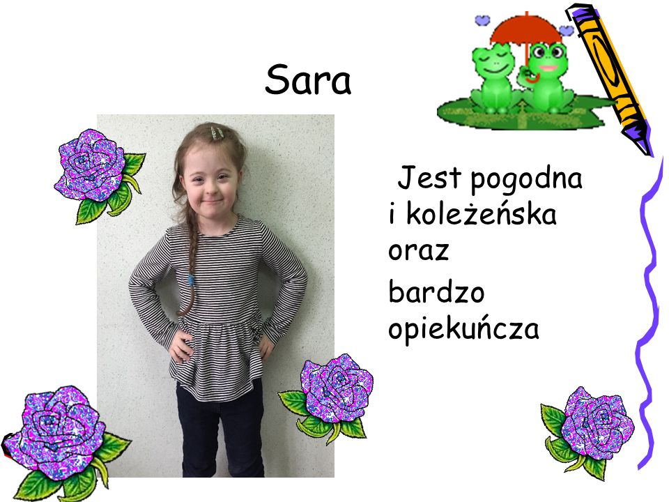 Sara Jest pogodna i koleżeńska oraz bardzo opiekuńcza