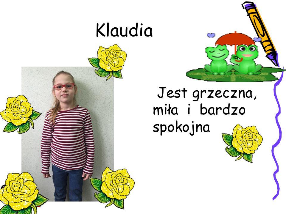 Klaudia Jest grzeczna, miła i bardzo spokojna