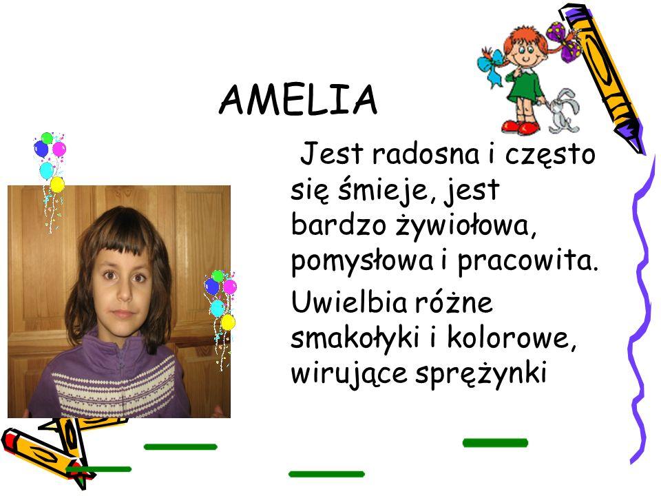 AMELIA Jest radosna i często się śmieje, jest bardzo żywiołowa, pomysłowa i pracowita. Uwielbia różne smakołyki i kolorowe, wirujące sprężynki