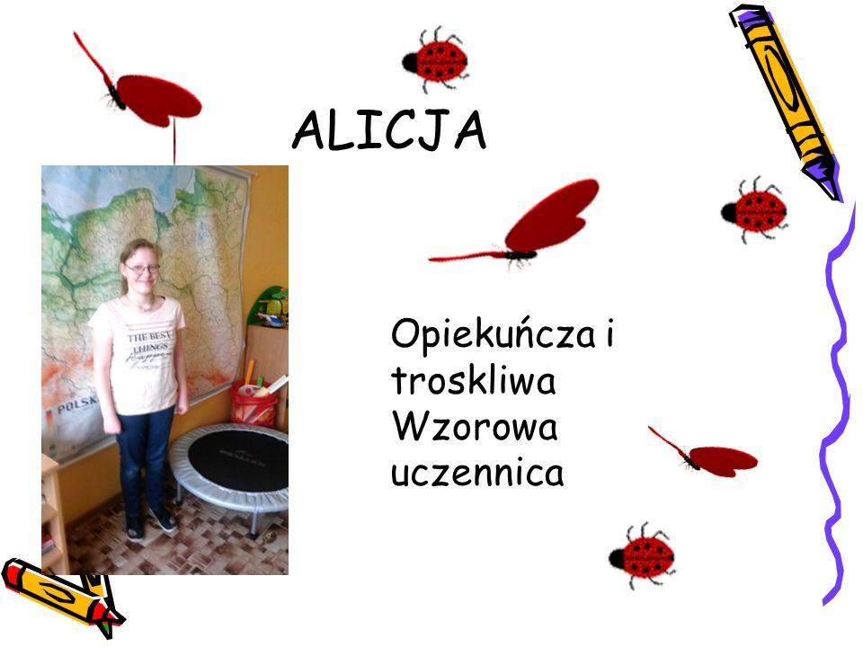 ALICJA Opiekuńcza i troskliwa Wzorowa uczennica