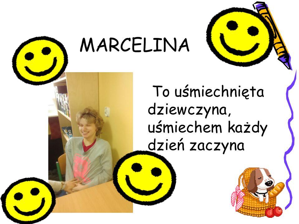 MARCELINA To uśmiechnięta dziewczyna, uśmiechem każdy dzień zaczyna