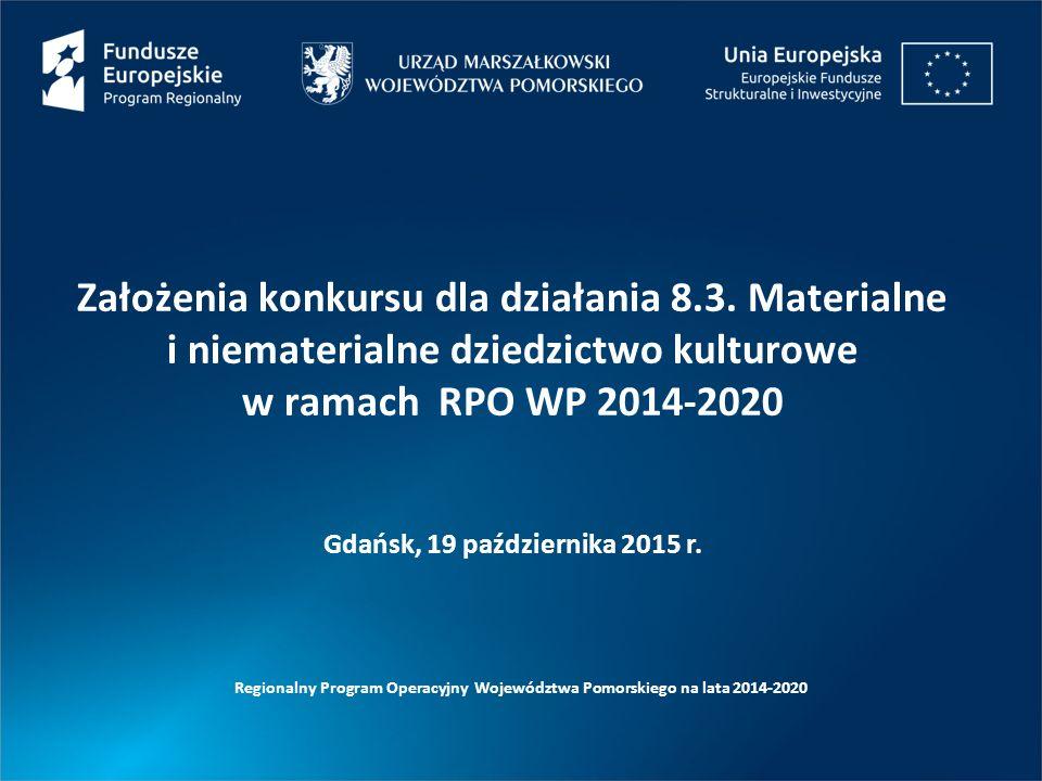 Założenia konkursu dla działania 8.3. Materialne i niematerialne dziedzictwo kulturowe w ramach RPO WP 2014-2020 Regionalny Program Operacyjny Wojewód