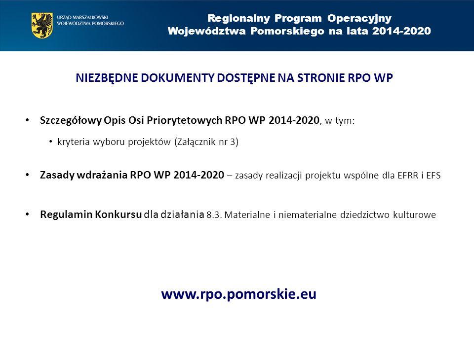 Regionalny Program Operacyjny Województwa Pomorskiego na lata 2014-2020 NIEZBĘDNE DOKUMENTY DOSTĘPNE NA STRONIE RPO WP Szczegółowy Opis Osi Priorytetowych RPO WP 2014-2020, w tym: kryteria wyboru projektów (Załącznik nr 3) Zasady wdrażania RPO WP 2014-2020 – zasady realizacji projektu wspólne dla EFRR i EFS Regulamin Konkursu dla działania 8.3.