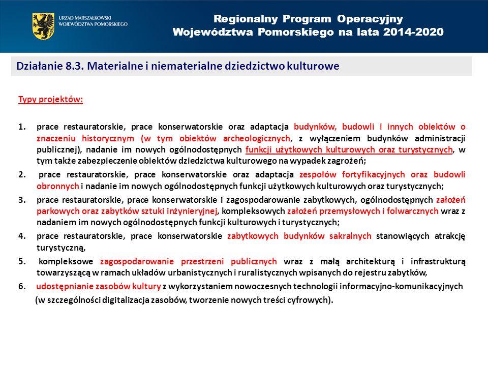 Regionalny Program Operacyjny Województwa Pomorskiego na lata 2014-2020 Działanie 8.3. Materialne i niematerialne dziedzictwo kulturowe Typy projektów