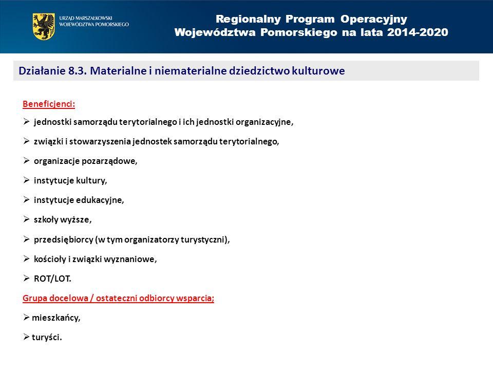 Regionalny Program Operacyjny Województwa Pomorskiego na lata 2014-2020 Działanie 8.3. Materialne i niematerialne dziedzictwo kulturowe Beneficjenci: