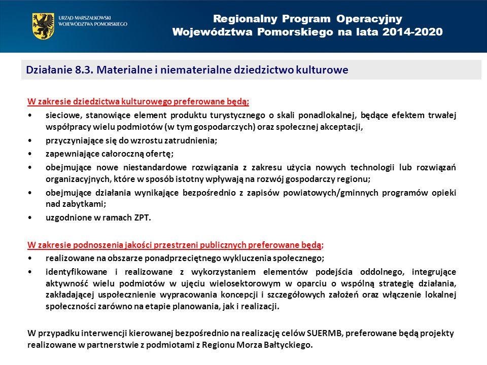 Regionalny Program Operacyjny Województwa Pomorskiego na lata 2014-2020 W zakresie dziedzictwa kulturowego preferowane będą; sieciowe, stanowiące element produktu turystycznego o skali ponadlokalnej, będące efektem trwałej współpracy wielu podmiotów (w tym gospodarczych) oraz społecznej akceptacji, przyczyniające się do wzrostu zatrudnienia; zapewniające całoroczną ofertę; obejmujące nowe niestandardowe rozwiązania z zakresu użycia nowych technologii lub rozwiązań organizacyjnych, które w sposób istotny wpływają na rozwój gospodarczy regionu; obejmujące działania wynikające bezpośrednio z zapisów powiatowych/gminnych programów opieki nad zabytkami; uzgodnione w ramach ZPT.