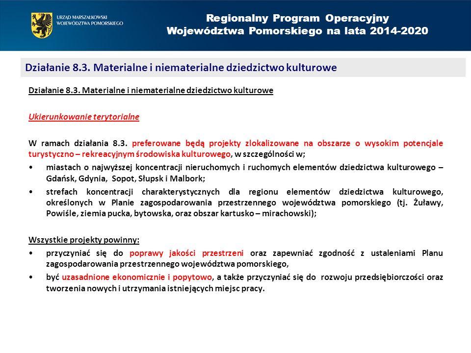 Regionalny Program Operacyjny Województwa Pomorskiego na lata 2014-2020 Działanie 8.3. Materialne i niematerialne dziedzictwo kulturowe Ukierunkowanie