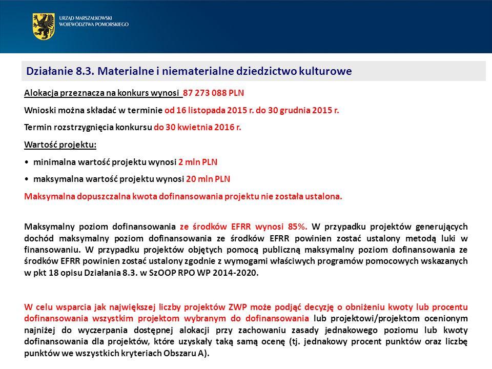 Działanie 8.3. Materialne i niematerialne dziedzictwo kulturowe Alokacja przeznacza na konkurs wynosi 87 273 088 PLN Wnioski można składać w terminie