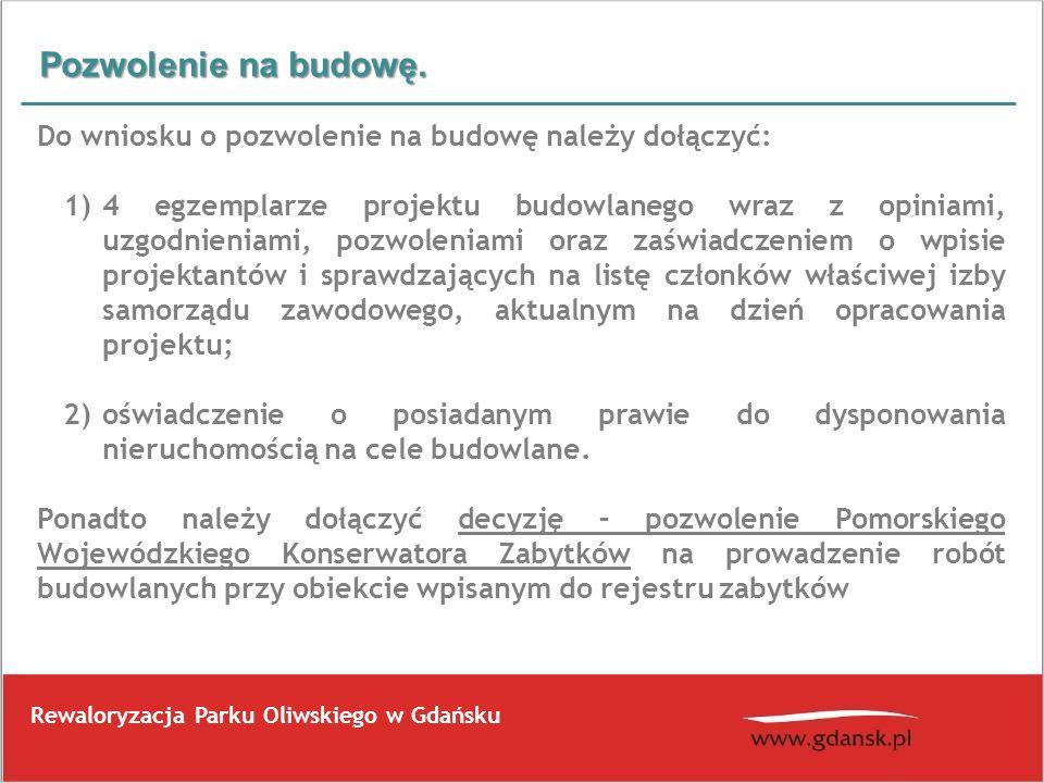 Pozwolenie na budowę. Rewaloryzacja Parku Oliwskiego w Gdańsku Do wniosku o pozwolenie na budowę należy dołączyć: 1)4 egzemplarze projektu budowlanego