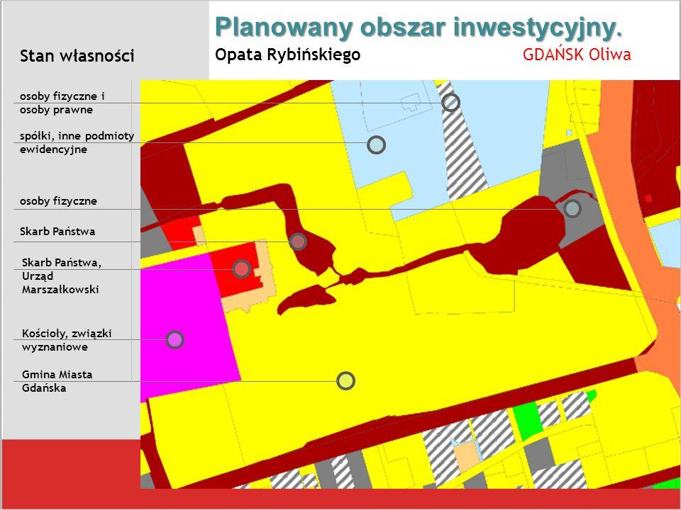 Planowany obszar inwestycyjny. Opata Rybińskiego GDAŃSK Oliwa Stan własności osoby fizyczne i osoby prawne spółki, inne podmioty ewidencyjne Skarb Pań