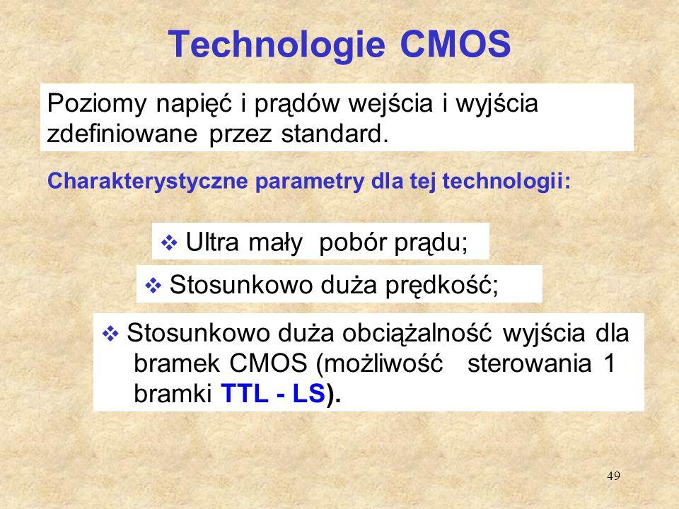 49 Technologie CMOS Poziomy napięć i prądów wejścia i wyjścia zdefiniowane przez standard.  Ultra mały pobór prądu;  Stosunkowo duża prędkość;  Sto