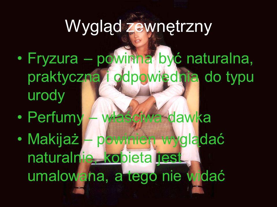 Wygląd zewnętrzny Fryzura – powinna być naturalna, praktyczna i odpowiednia do typu urody Perfumy – właściwa dawka Makijaż – powinien wyglądać naturalnie, kobieta jest umalowana, a tego nie widać
