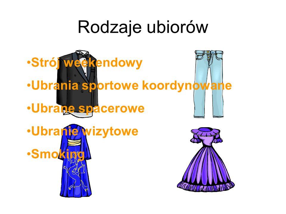 Rodzaje ubiorów Strój weekendowy Ubrania sportowe koordynowane Ubrane spacerowe Ubranie wizytowe Smoking
