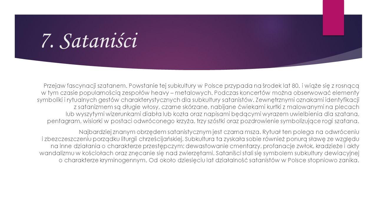 7. Sataniści Przejaw fascynacji szatanem. Powstanie tej subkultury w Polsce przypada na środek lat 80. i wiąże się z rosnącą w tym czasie popularności