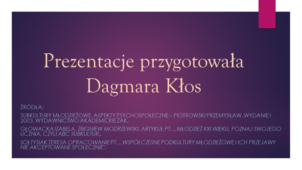 Prezentacje przygotowa ł a Dagmara K ł os ŹRÓDŁA: SUBKULTURY MŁODZIEŻOWE, ASPEKTY PSYCHOSPOŁECZNE – PIOTROWSKI PRZEMYSŁAW, WYDANIE I 2003, WYDAWNICTWO