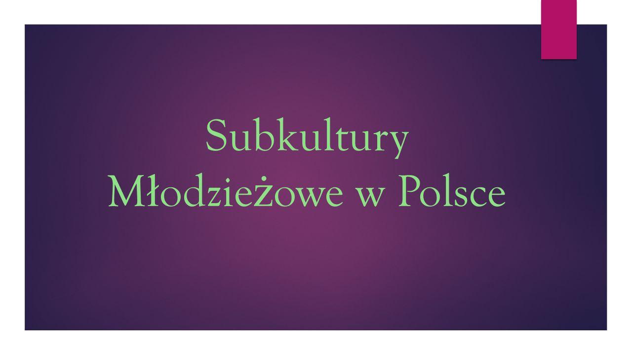 Subkultury M ł odzie ż owe w Polsce