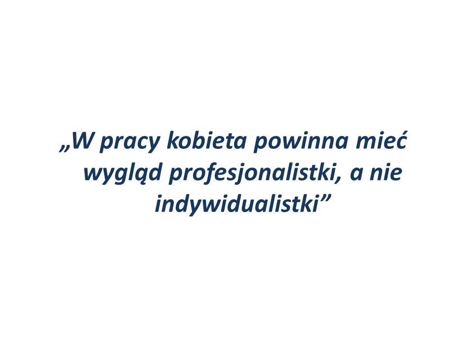 """""""W pracy kobieta powinna mieć wygląd profesjonalistki, a nie indywidualistki"""