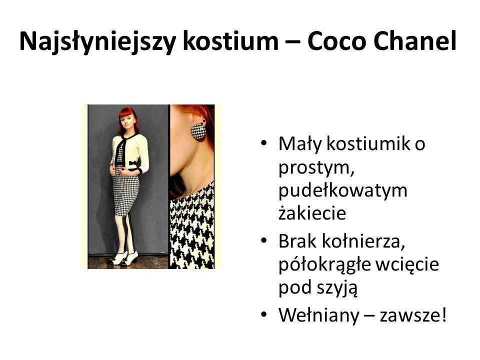 Najsłyniejszy kostium – Coco Chanel Mały kostiumik o prostym, pudełkowatym żakiecie Brak kołnierza, półokrągłe wcięcie pod szyją Wełniany – zawsze!