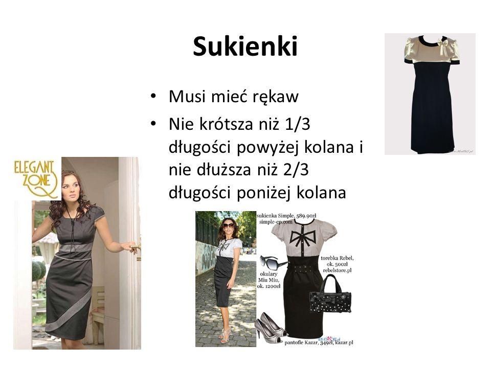 Sukienki Musi mieć rękaw Nie krótsza niż 1/3 długości powyżej kolana i nie dłuższa niż 2/3 długości poniżej kolana