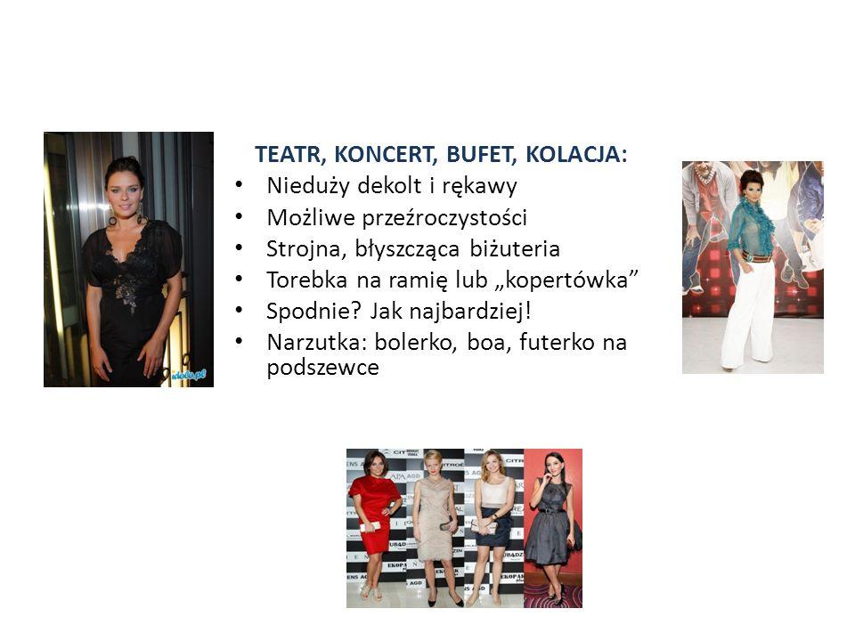 """TEATR, KONCERT, BUFET, KOLACJA: Nieduży dekolt i rękawy Możliwe przeźroczystości Strojna, błyszcząca biżuteria Torebka na ramię lub """"kopertówka Spodnie."""