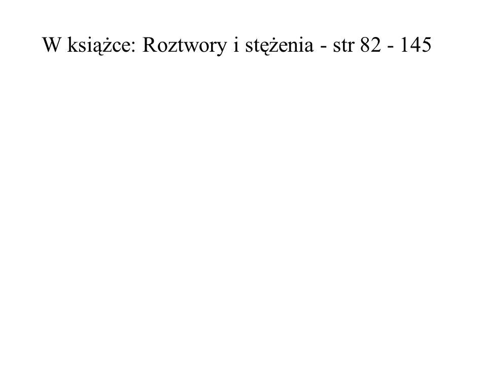 W książce: Roztwory i stężenia - str 82 - 145