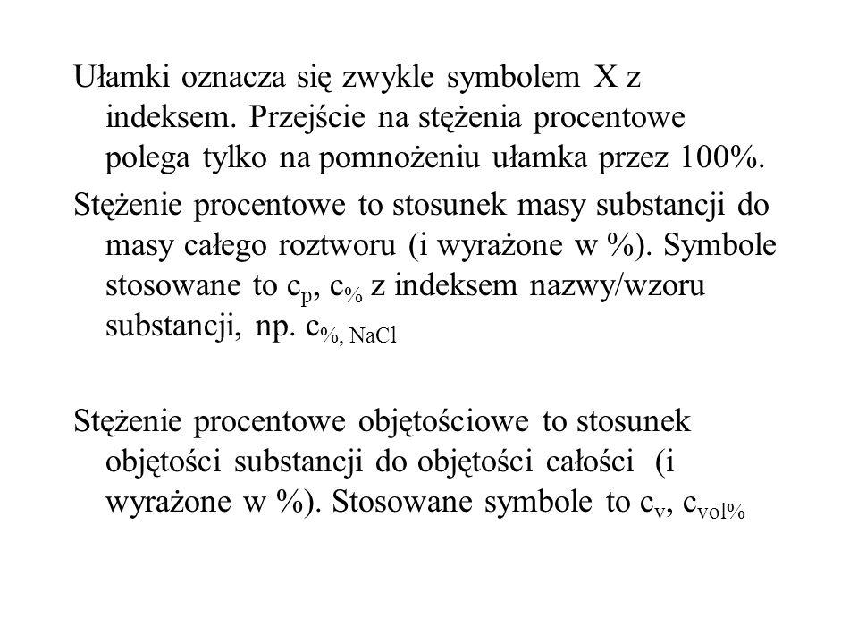 Ułamki oznacza się zwykle symbolem X z indeksem. Przejście na stężenia procentowe polega tylko na pomnożeniu ułamka przez 100%. Stężenie procentowe to