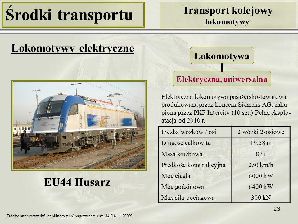 23 Środki transportu Transport kolejowy lokomotywy Lokomotywy elektryczne Liczba wózków / osi2 wózki 2-osiowe Długość całkowita19,58 m Masa służbowa87 t Prędkość konstrukcyjna230 km/h Moc ciągła6000 kW Moc godzinowa6400 kW Max siła pociągowa300 kN Lokomotywa Elektryczna, uniwersalna Źródło: http://www.rbf.net.pl/index.php?page=wiecej&n=184 [18.11.2009] Elektryczna lokomotywa pasażersko-towarowa produkowana przez koncern Siemens AG, zaku- piona przez PKP Intercity (10 szt.) Pełna eksplo- atacja od 2010 r.