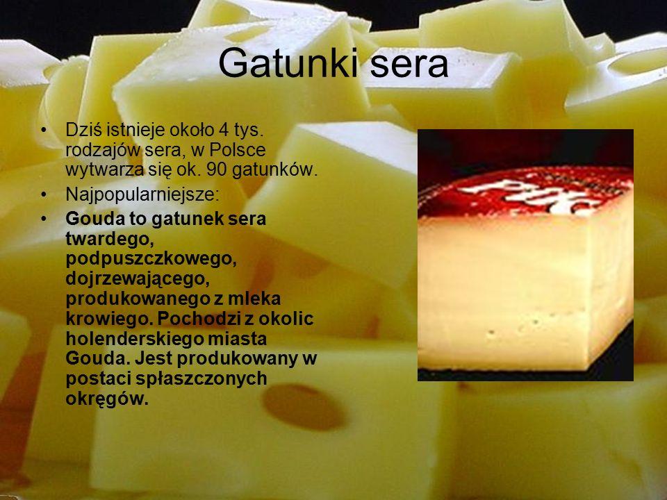 Gatunki sera Dziś istnieje około 4 tys. rodzajów sera, w Polsce wytwarza się ok.