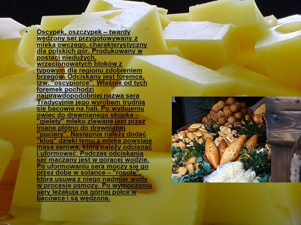 Oscypek, oszczypek – twardy wędzony ser przygotowywany z mleka owczego, charakterystyczny dla polskich gór.
