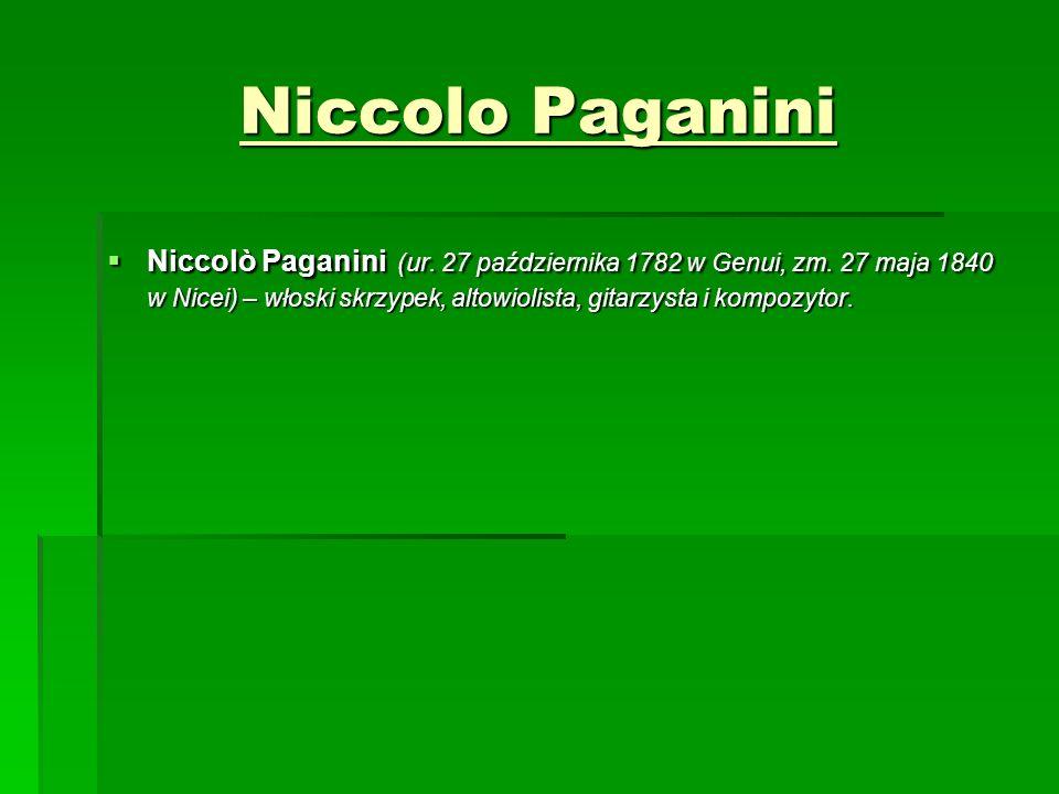 Niccolo Paganini  Niccolò Paganini (ur. 27 października 1782 w Genui, zm. 27 maja 1840 w Nicei) – włoski skrzypek, altowiolista, gitarzysta i kompozy