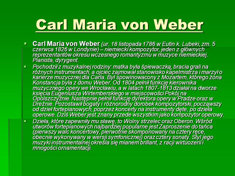 Carl Maria von Weber  Carl Maria von Weber (ur. 18 listopada 1786 w Eutin k.