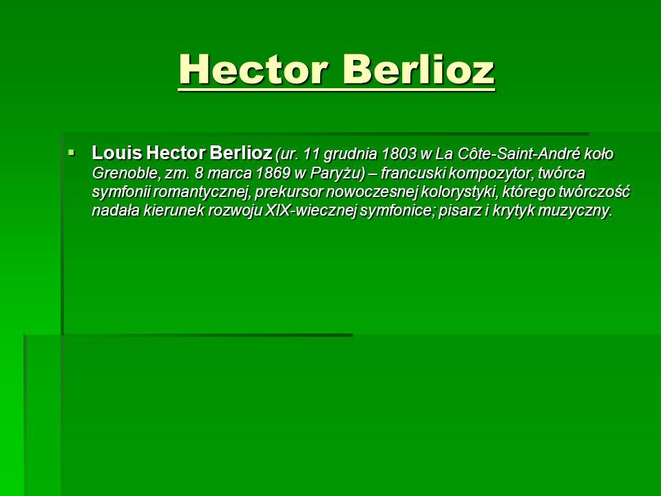 Hector Berlioz  Louis Hector Berlioz (ur. 11 grudnia 1803 w La Côte-Saint-André koło Grenoble, zm. 8 marca 1869 w Paryżu) – francuski kompozytor, twó