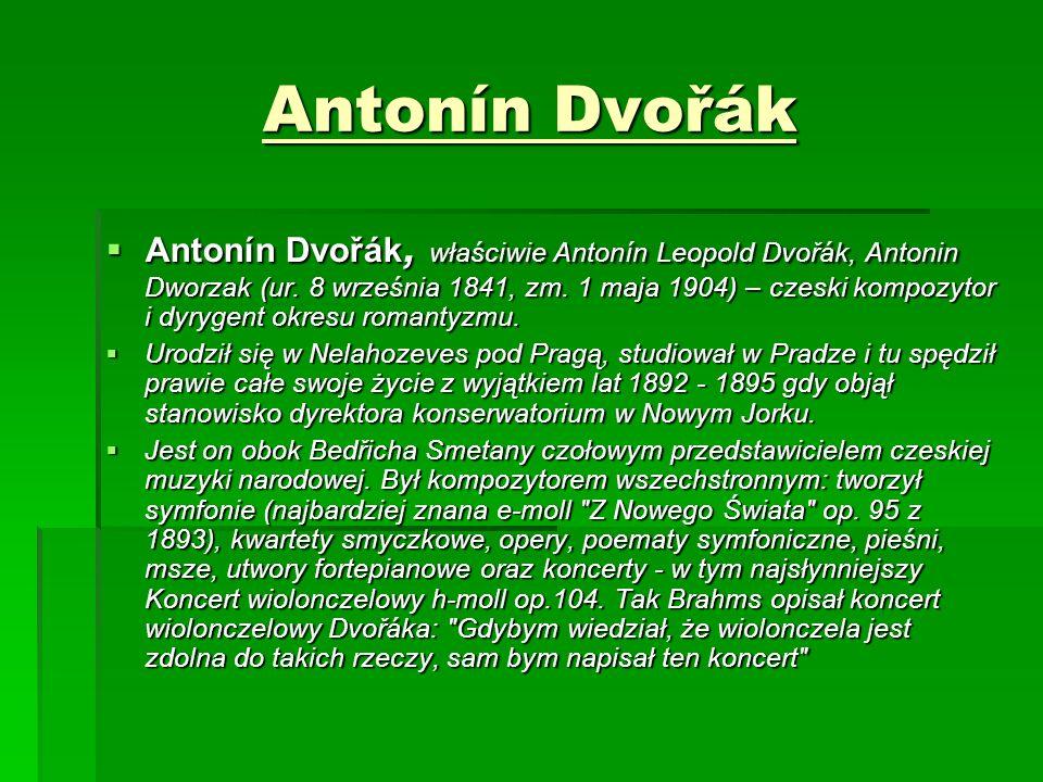 Antonín Dvořák  Antonín Dvořák, właściwie Antonín Leopold Dvořák, Antonin Dworzak (ur.