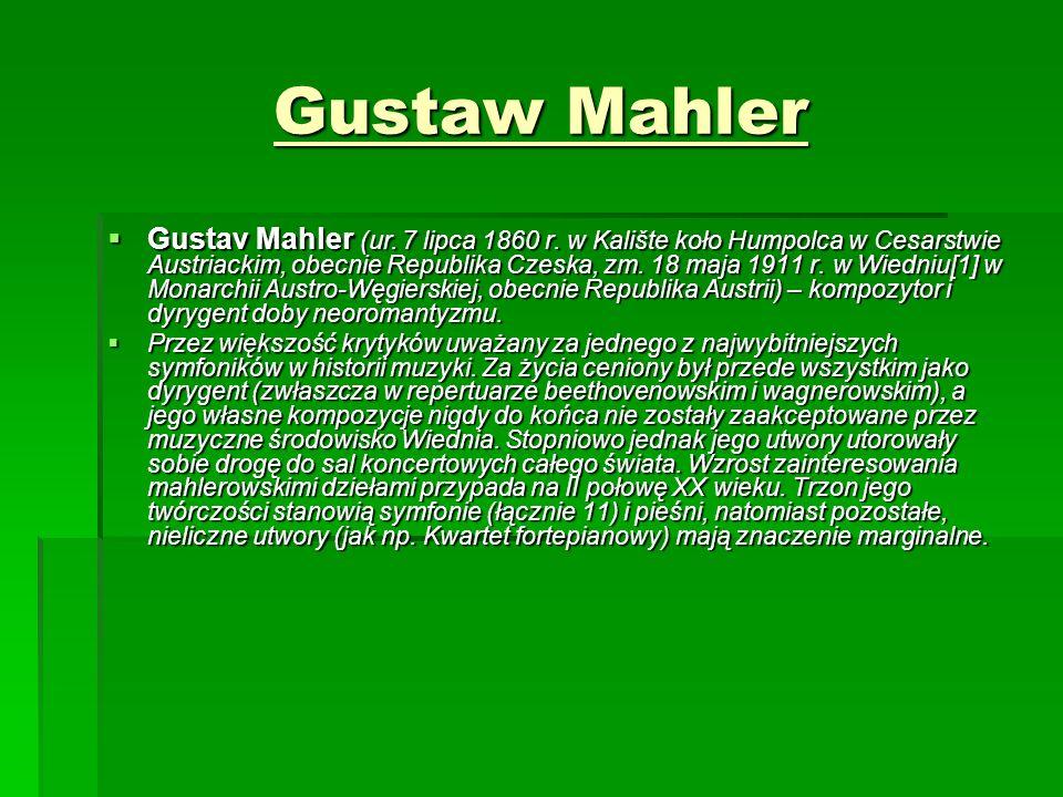 Gustaw Mahler  Gustav Mahler (ur. 7 lipca 1860 r.