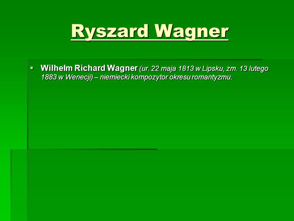 Ryszard Wagner  Wilhelm Richard Wagner (ur. 22 maja 1813 w Lipsku, zm.