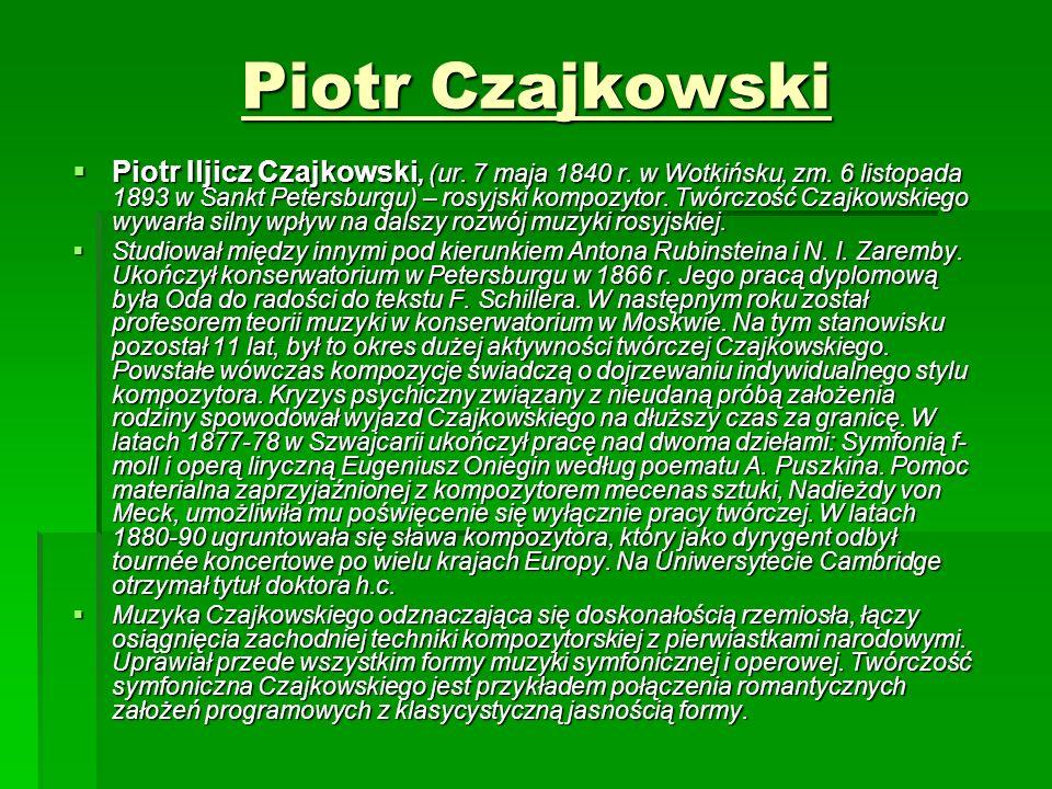 Piotr Czajkowski  Piotr Iljicz Czajkowski, (ur. 7 maja 1840 r.