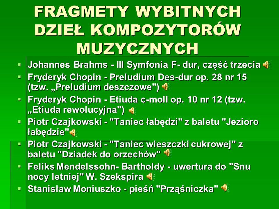 FRAGMETY WYBITNYCH DZIEŁ KOMPOZYTORÓW MUZYCZNYCH  Johannes Brahms - III Symfonia F- dur, część trzecia  Fryderyk Chopin - Preludium Des-dur op.