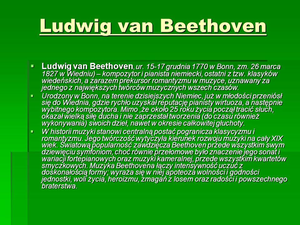 Ludwig van Beethoven  Ludwig van Beethoven, ur. 15-17 grudnia 1770 w Bonn, zm.