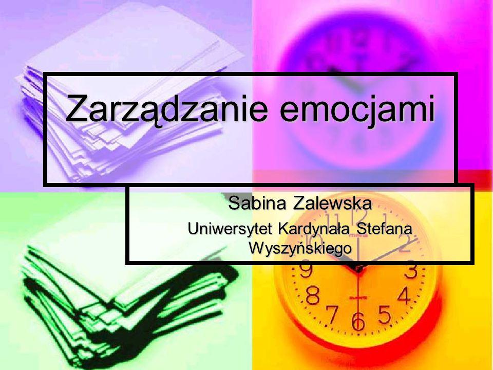 Zarządzanie emocjami Sabina Zalewska Uniwersytet Kardynała Stefana Wyszyńskiego