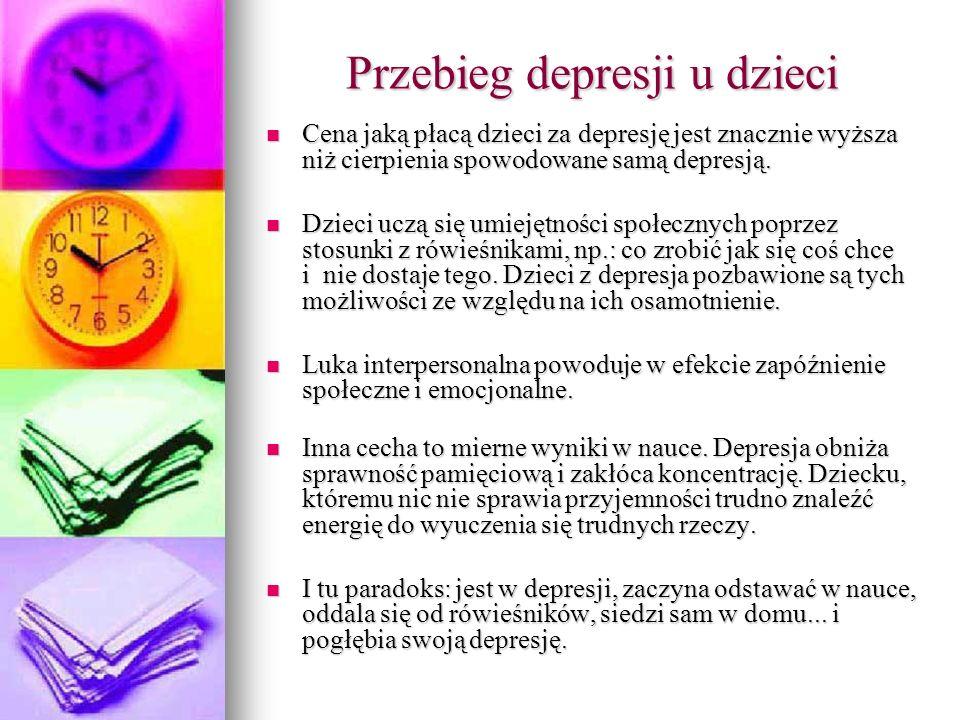 Przebieg depresji u dzieci Cena jaką płacą dzieci za depresję jest znacznie wyższa niż cierpienia spowodowane samą depresją.