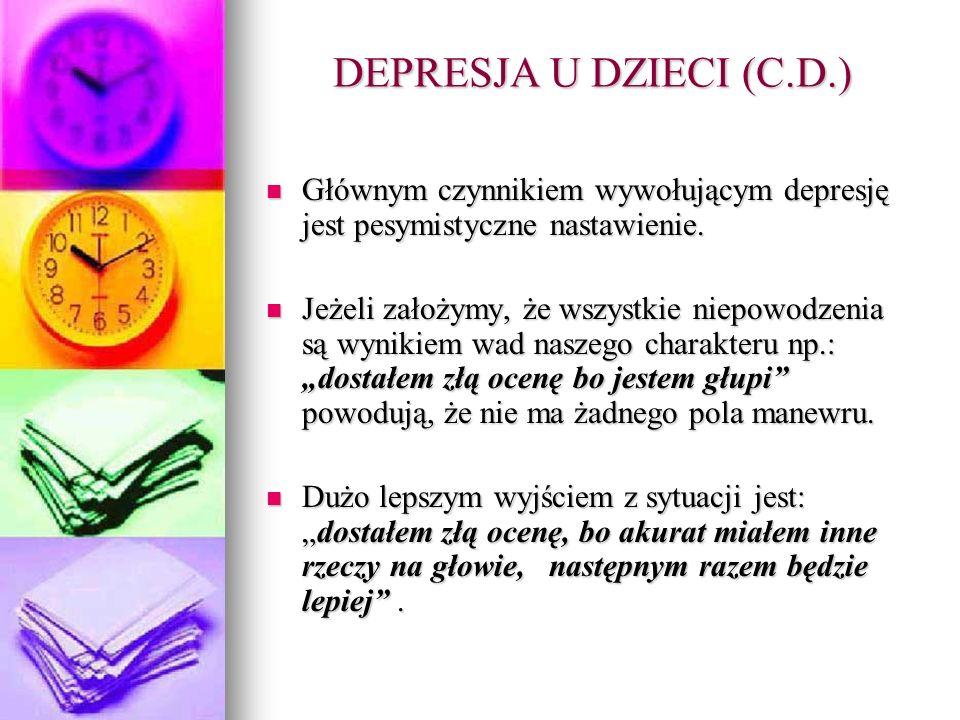 DEPRESJA U DZIECI (C.D.) Głównym czynnikiem wywołującym depresję jest pesymistyczne nastawienie.