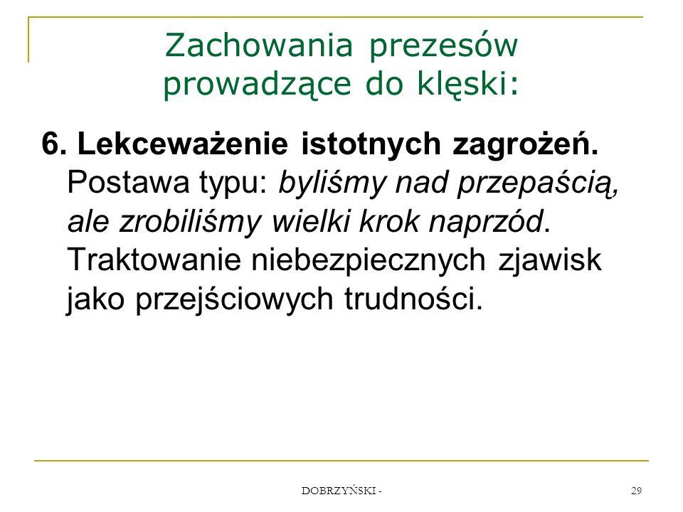 DOBRZYŃSKI - 29 Zachowania prezesów prowadzące do klęski: 6.