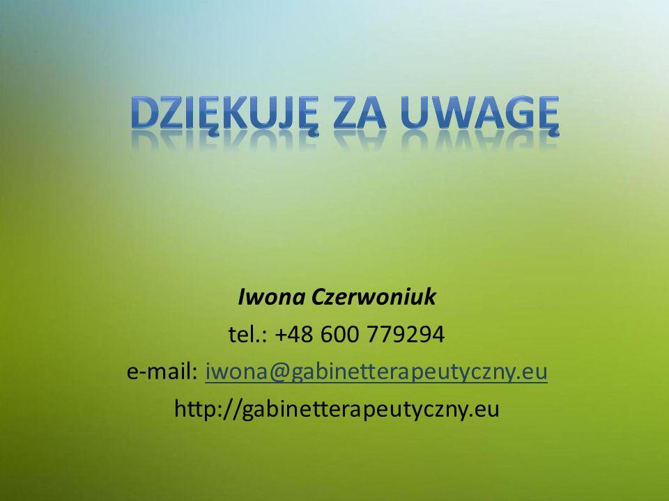 Iwona Czerwoniuk tel.: +48 600 779294 e-mail: iwona@gabinetterapeutyczny.eu http://gabinetterapeutyczny.eu