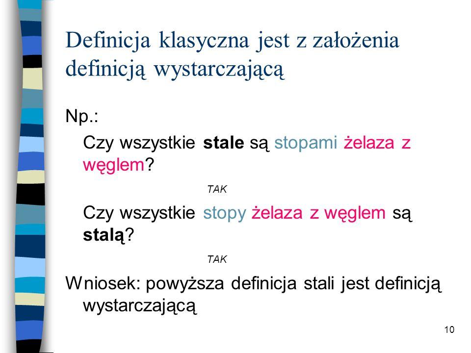 9 Definicja klasyczna jest z założenia definicją wystarczającą Test podwójnego pytania: Czy wszystkie X są Y, które Z.