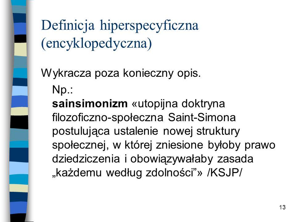12 Definicja hipospecyficzna (niewystarczająca) Są Y, które Z nie będące X Np.: arafatka: chustka na głowę