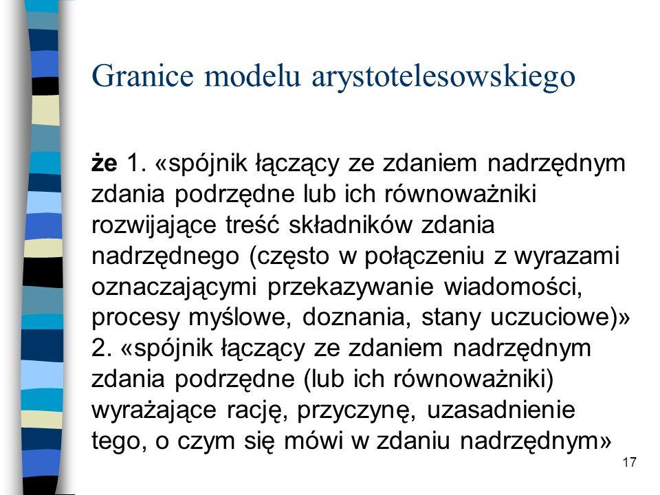 16 Granice modelu arystotelesowskiego n indefinibilia; n wyrazy gramatyczne; n niektóre wyrazy oznaczające relację część/całość.