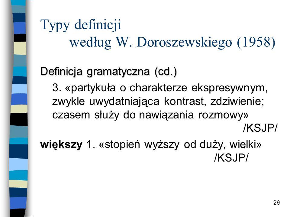 28 Typy definicji według W.Doroszewskiego (1958) Definicja gramatyczna więc 1.