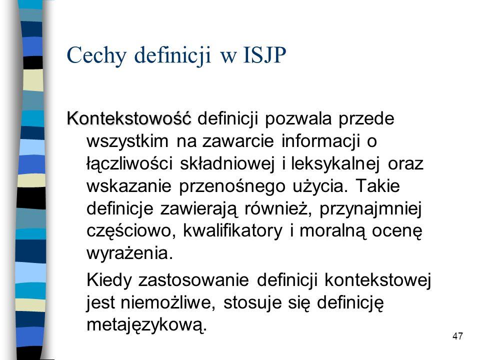 46 Cechy definicji w ISJP n pełnozdaniowe i kontekstowe; n analityczne; n nieencyklopedyczne; n jasne i naturalne.