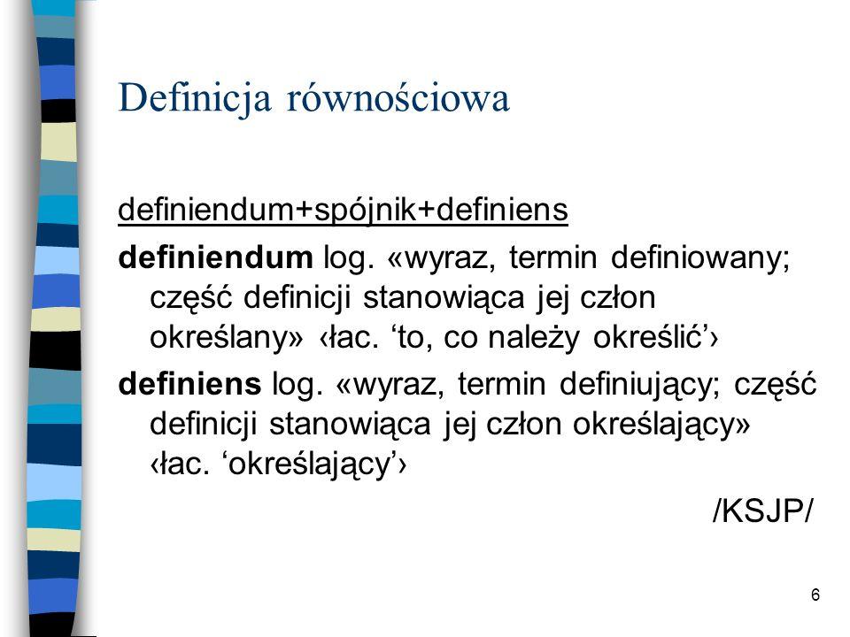 6 Definicja równościowa definiendum+spójnik+definiens definiendum log.