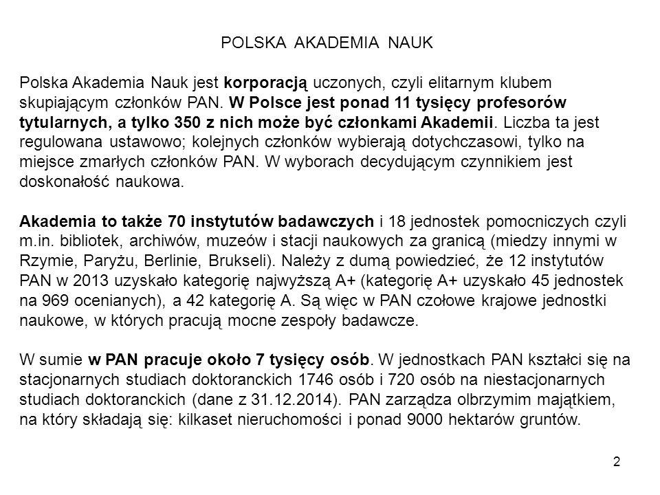 2 POLSKA AKADEMIA NAUK Polska Akademia Nauk jest korporacją uczonych, czyli elitarnym klubem skupiającym członków PAN. W Polsce jest ponad 11 tysięcy